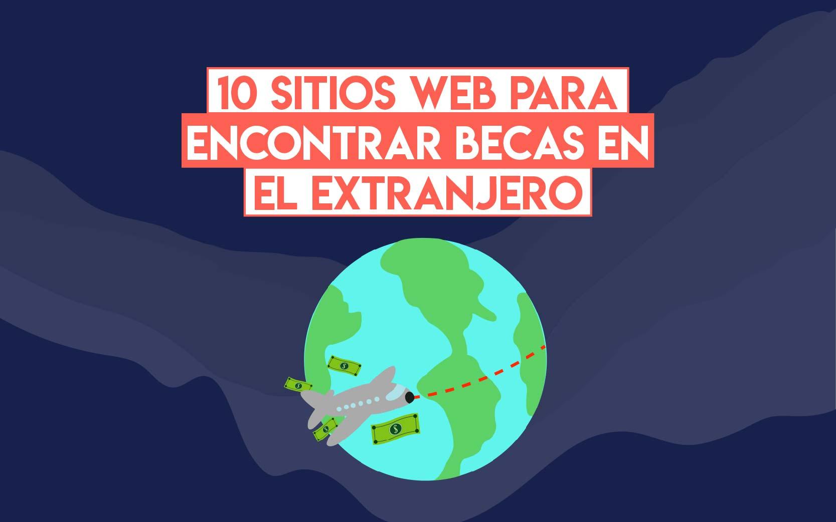 10 Sitios Web De Becas En El Extranjero Profesionistas