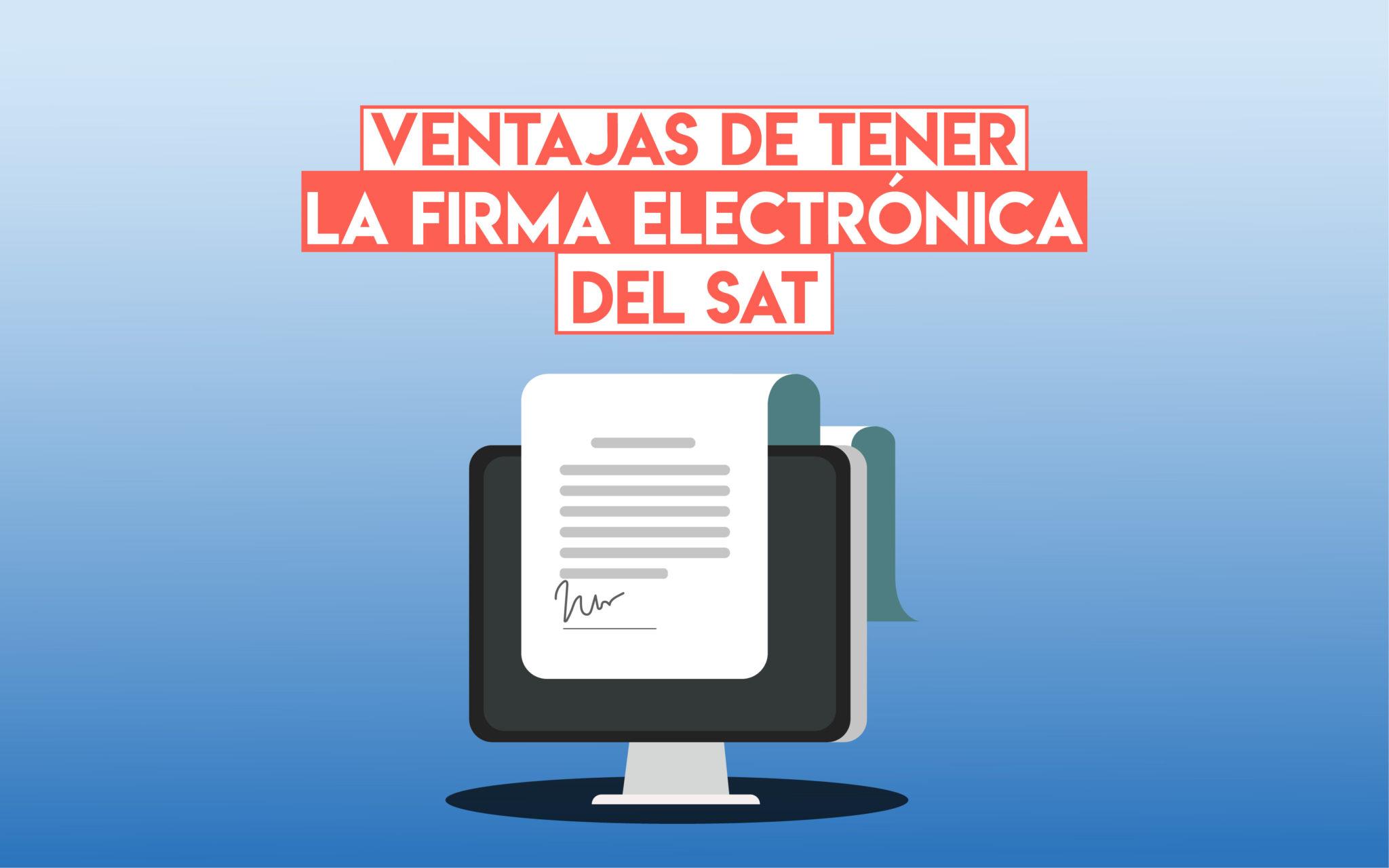 Ventajas De Tener Firma Electrónica Del Sat Profesionistas